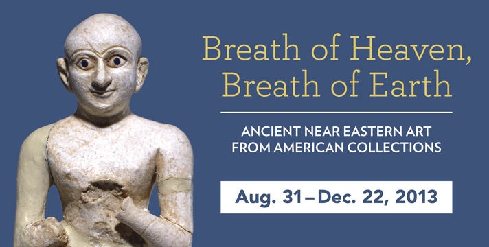 Breath of Heaven, Breath of Earth: Ancient Near Eastern Art from American Collections